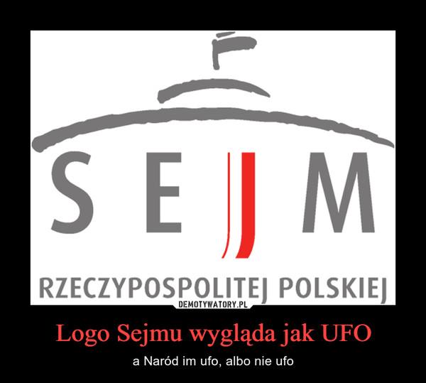 Logo Sejmu wygląda jak UFO – a Naród im ufo, albo nie ufo