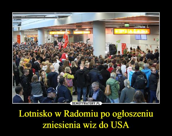 Lotnisko w Radomiu po ogłoszeniu zniesienia wiz do USA –