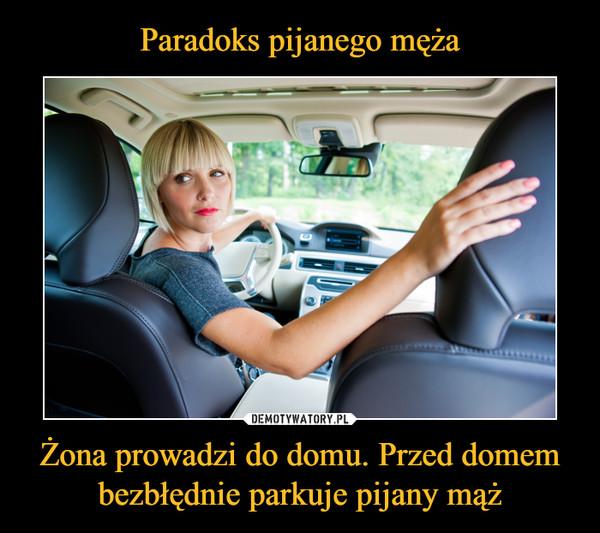 Żona prowadzi do domu. Przed domem bezbłędnie parkuje pijany mąż –