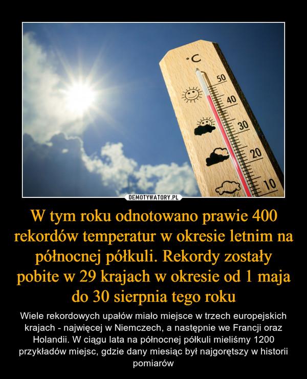 W tym roku odnotowano prawie 400 rekordów temperatur w okresie letnim na północnej półkuli. Rekordy zostały pobite w 29 krajach w okresie od 1 maja do 30 sierpnia tego roku