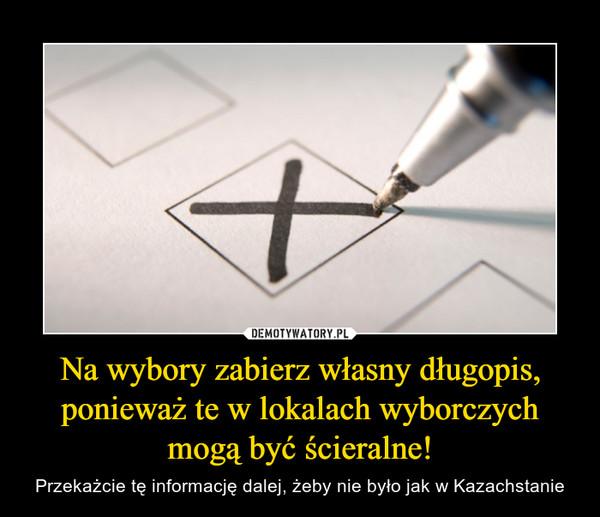 Na wybory zabierz własny długopis, ponieważ te w lokalach wyborczych mogą być ścieralne! – Przekażcie tę informację dalej, żeby nie było jak w Kazachstanie