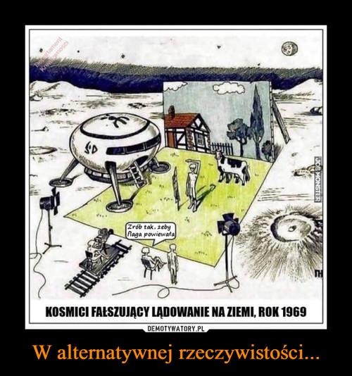 W alternatywnej rzeczywistości...