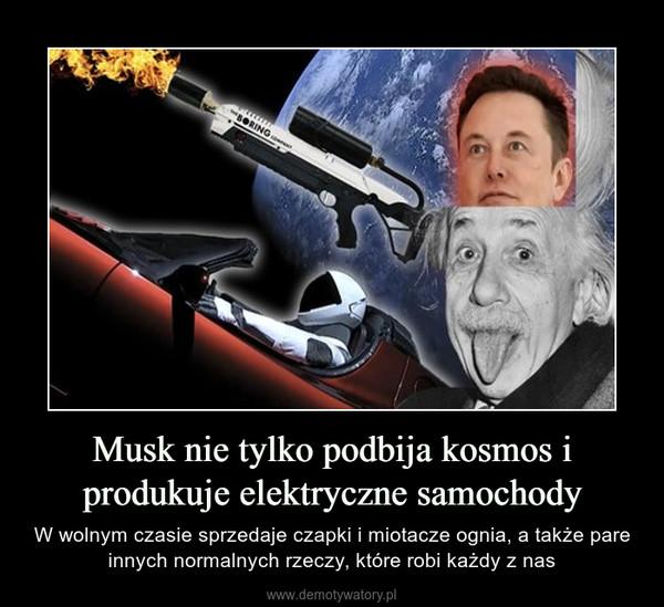 Musk nie tylko podbija kosmos i produkuje elektryczne samochody – W wolnym czasie sprzedaje czapki i miotacze ognia, a także pare innych normalnych rzeczy, które robi każdy z nas