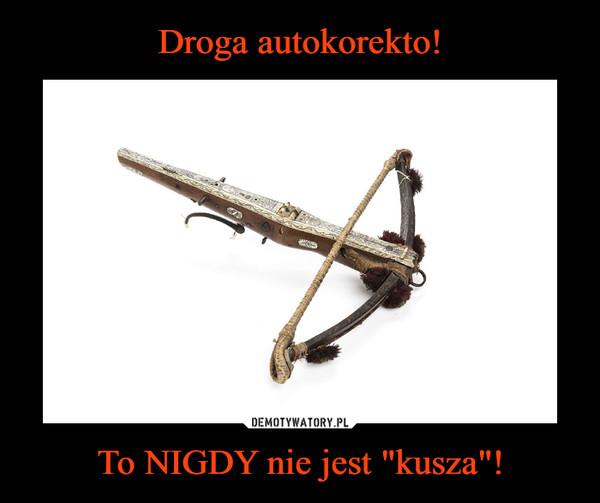 """To NIGDY nie jest """"kusza""""! –"""
