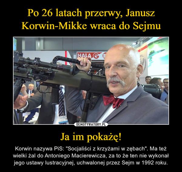 """Ja im pokażę! – Korwin nazywa PiS: """"Socjaliści z krzyżami w zębach"""". Ma też wielki żal do Antoniego Macierewicza, za to że ten nie wykonał jego ustawy lustracyjnej, uchwalonej przez Sejm w 1992 roku."""