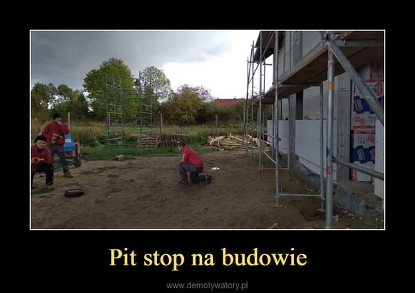 Pit stop na budowie –
