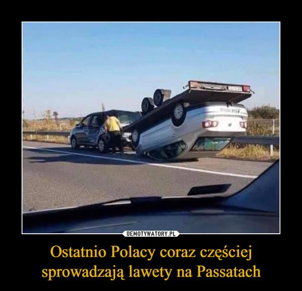 Ostatnio Polacy coraz częściej sprowadzają lawety na Passatach –