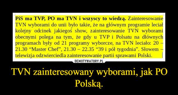 TVN zainteresowany wyborami, jak PO Polską. –
