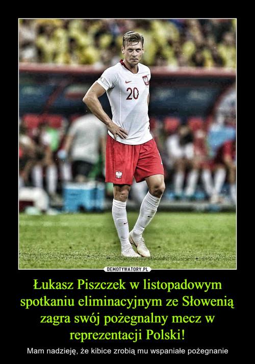 Łukasz Piszczek w listopadowym spotkaniu eliminacyjnym ze Słowenią zagra swój pożegnalny mecz w reprezentacji Polski!