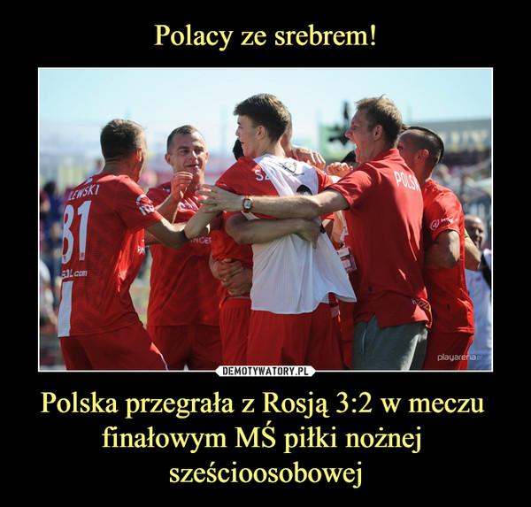 Polska przegrała z Rosją 3:2 w meczu finałowym MŚ piłki nożnej sześcioosobowej –