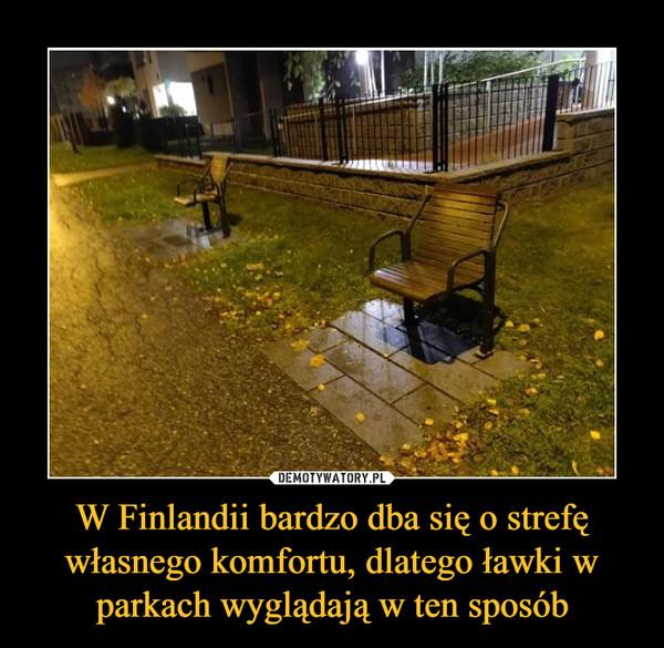 W Finlandii bardzo dba się o strefę własnego komfortu, dlatego ławki w parkach wyglądają w ten sposób –
