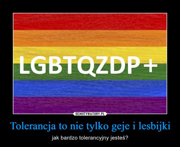 Tolerancja to nie tylko geje i lesbijki – jak bardzo tolerancyjny jesteś?
