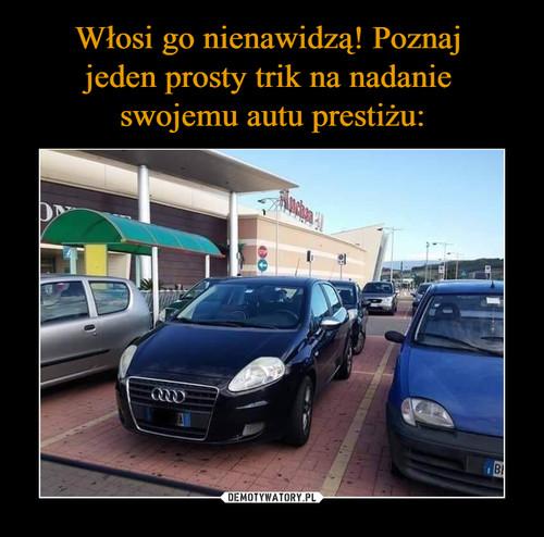 Włosi go nienawidzą! Poznaj  jeden prosty trik na nadanie  swojemu autu prestiżu: