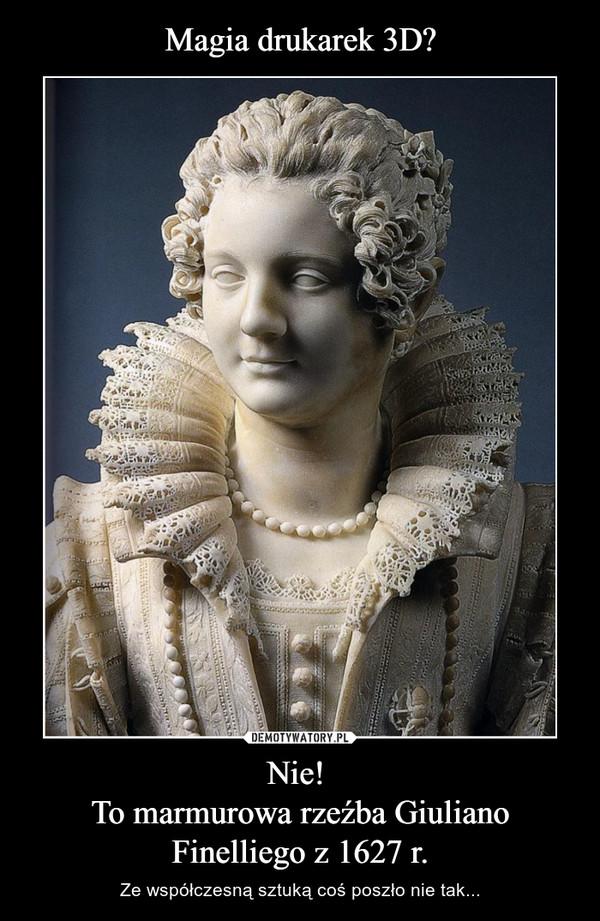 Nie! To marmurowa rzeźba Giuliano Finelliego z 1627 r. – Ze współczesną sztuką coś poszło nie tak...