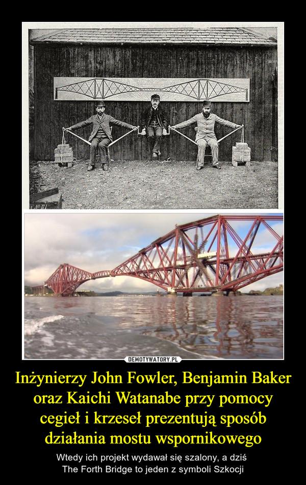 Inżynierzy John Fowler, Benjamin Baker oraz Kaichi Watanabe przy pomocy cegieł i krzeseł prezentują sposób działania mostu wspornikowego – Wtedy ich projekt wydawał się szalony, a dziś The Forth Bridge to jeden z symboli Szkocji