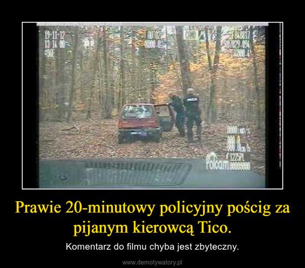 Prawie 20-minutowy policyjny pościg za pijanym kierowcą Tico. – Komentarz do filmu chyba jest zbyteczny.