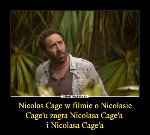 Nicolas Cage w filmie o Nicolasie Cage'u zagra Nicolasa Cage'a  i Nicolasa Cage'a