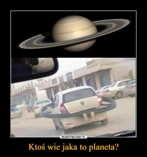 Ktoś wie jaka to planeta? –