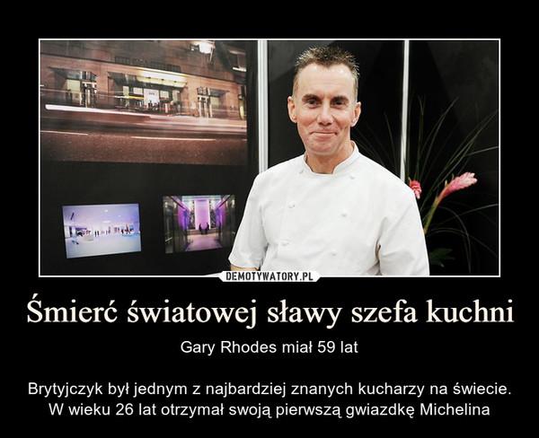 Śmierć światowej sławy szefa kuchni – Gary Rhodes miał 59 latBrytyjczyk był jednym z najbardziej znanych kucharzy na świecie. W wieku 26 lat otrzymał swoją pierwszą gwiazdkę Michelina