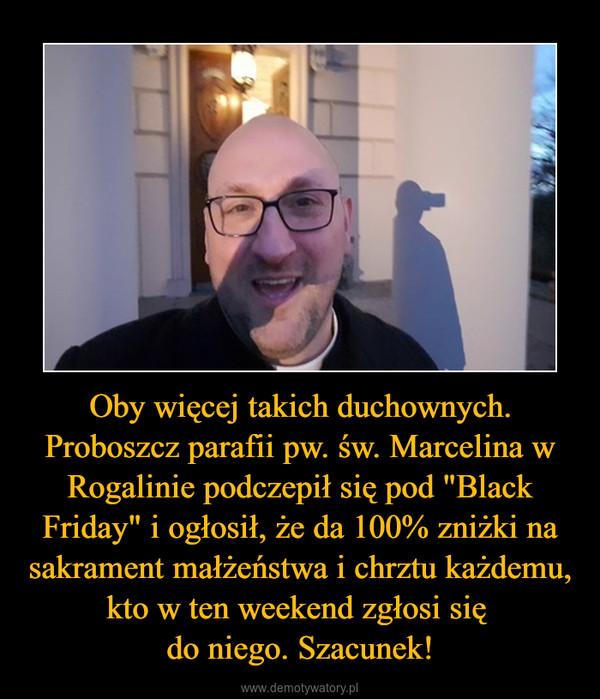 """Oby więcej takich duchownych. Proboszcz parafii pw. św. Marcelina w Rogalinie podczepił się pod """"Black Friday"""" i ogłosił, że da 100% zniżki na sakrament małżeństwa i chrztu każdemu, kto w ten weekend zgłosi się do niego. Szacunek! –"""