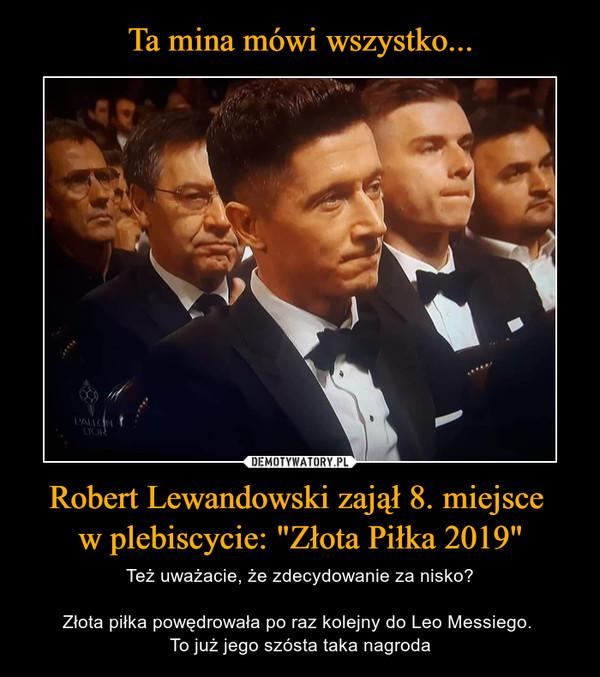 """Robert Lewandowski zajął 8. miejsce w plebiscycie: """"Złota Piłka 2019"""" – Też uważacie, że zdecydowanie za nisko?Złota piłka powędrowała po raz kolejny do Leo Messiego. To już jego szósta taka nagroda"""