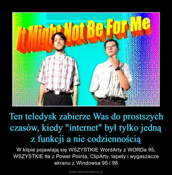 """Ten teledysk zabierze Was do prostszych czasów, kiedy """"internet"""" był tylko jedną z funkcji a nie codziennością – W klipie pojawiają się WSZYSTKIE WordArty z WORDa 95, WSZYSTKIE tła z Power Pointa, ClipArty, tapety i wygaszacze ekranu z Windowsa 95 i 98"""