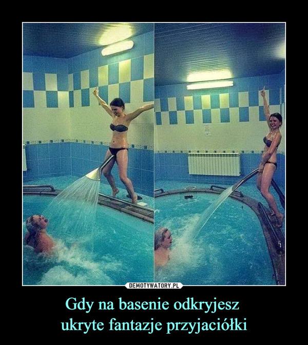 Gdy na basenie odkryjesz ukryte fantazje przyjaciółki –
