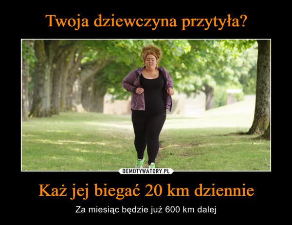 Każ jej biegać 20 km dziennie – Za miesiąc będzie już 600 km dalej