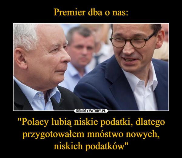 """""""Polacy lubią niskie podatki, dlatego przygotowałem mnóstwo nowych, niskich podatków"""" –"""
