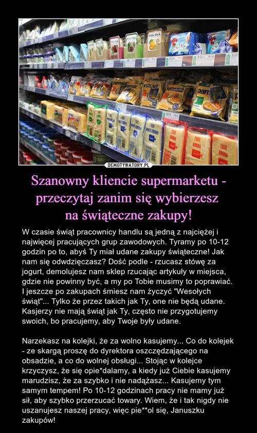 Szanowny kliencie supermarketu - przeczytaj zanim się wybierzesz  na świąteczne zakupy!