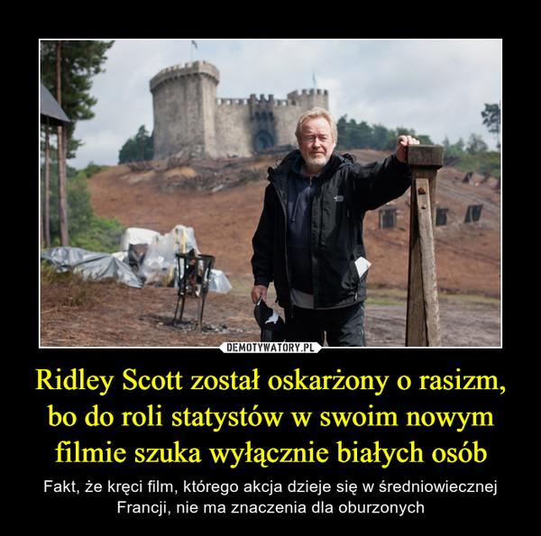 Ridley Scott został oskarżony o rasizm, bo do roli statystów w swoim nowym filmie szuka wyłącznie białych osób – Fakt, że kręci film, którego akcja dzieje się w średniowiecznej Francji, nie ma znaczenia dla oburzonych