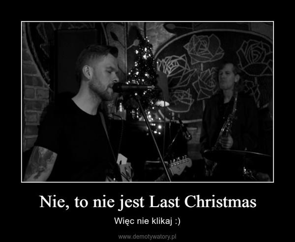 Nie, to nie jest Last Christmas – Więc nie klikaj :)
