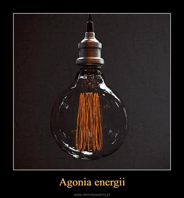 Agonia energii –