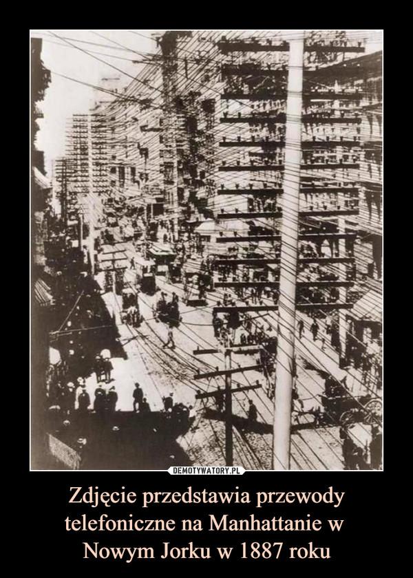 Zdjęcie przedstawia przewody telefoniczne na Manhattanie w Nowym Jorku w 1887 roku –