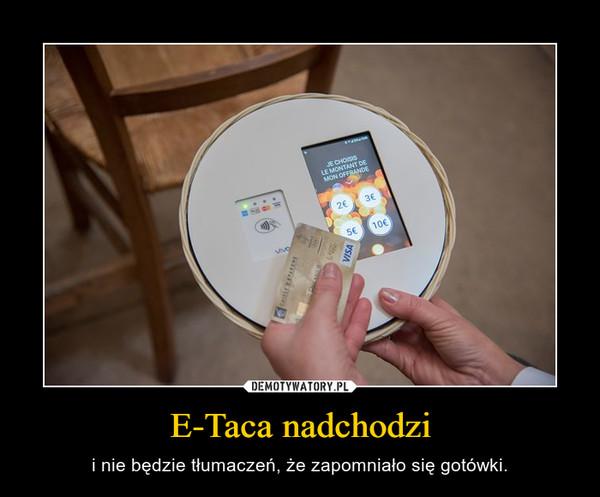 E-Taca nadchodzi – i nie będzie tłumaczeń, że zapomniało się gotówki.