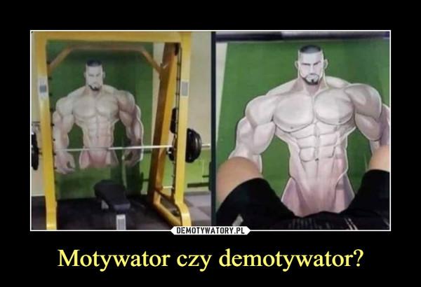 Motywator czy demotywator? –