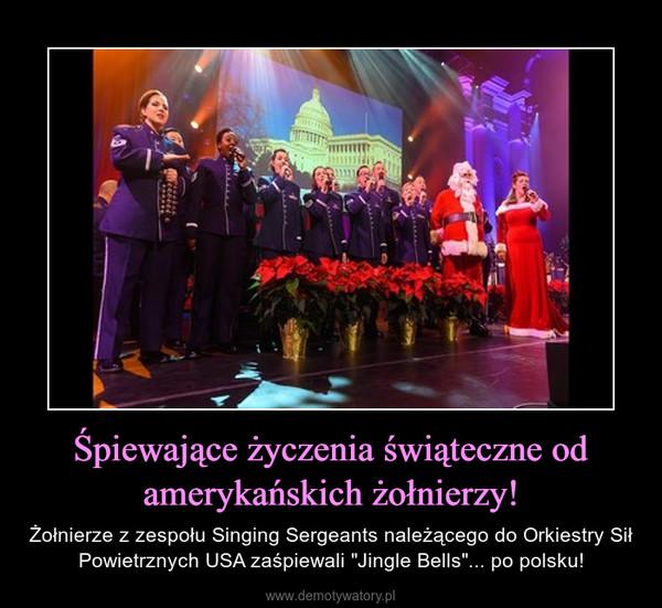 """Śpiewające życzenia świąteczne od amerykańskich żołnierzy! – Żołnierze z zespołu Singing Sergeants należącego do Orkiestry Sił Powietrznych USA zaśpiewali """"Jingle Bells""""... po polsku!"""