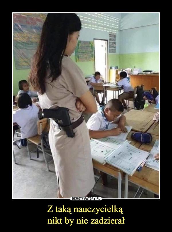 Z taką nauczycielką nikt by nie zadzierał –