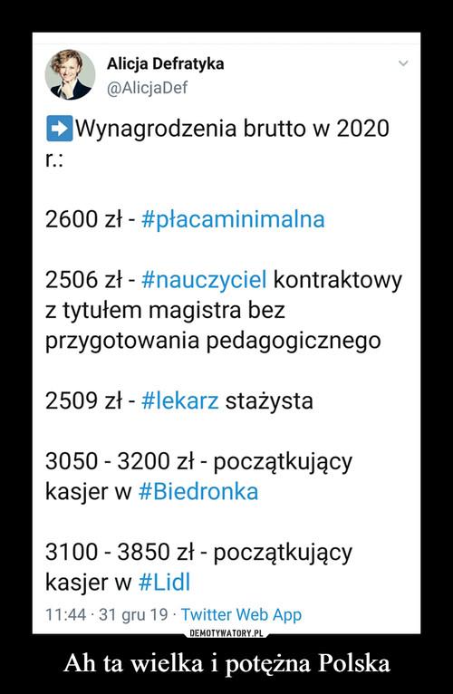 Ah ta wielka i potężna Polska