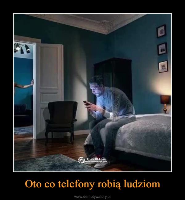 Oto co telefony robią ludziom –