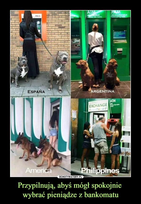 Przypilnują, abyś mógł spokojnie wybrać pieniądze z bankomatu –
