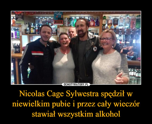Nicolas Cage Sylwestra spędził w niewielkim pubie i przez cały wieczór stawiał wszystkim alkohol