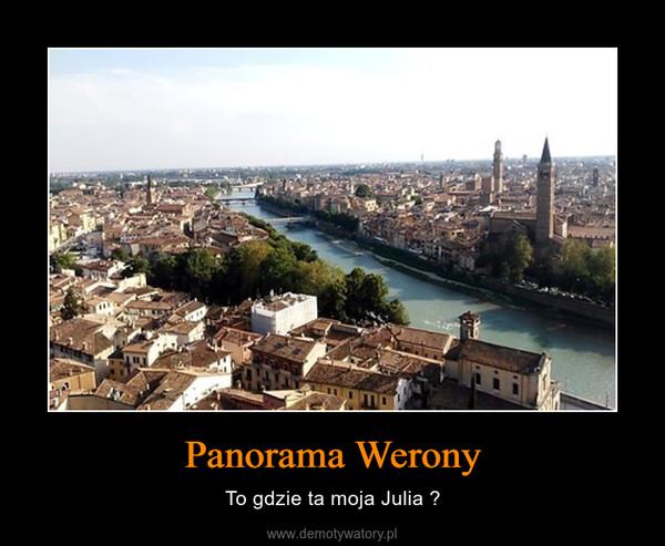 Panorama Werony – To gdzie ta moja Julia ?