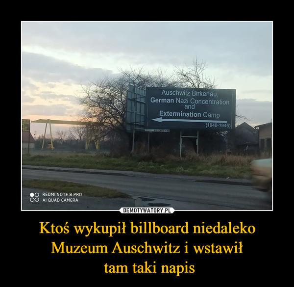 Ktoś wykupił billboard niedaleko Muzeum Auschwitz i wstawił tam taki napis –
