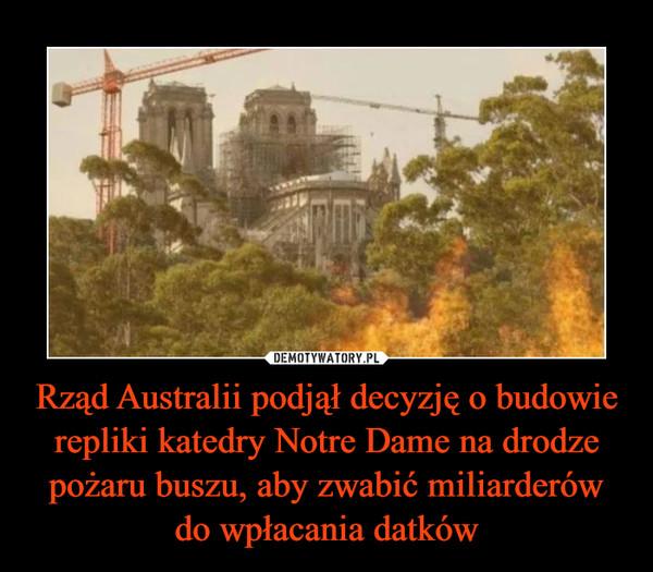 Rząd Australii podjął decyzję o budowie repliki katedry Notre Dame na drodze pożaru buszu, aby zwabić miliarderów do wpłacania datków –