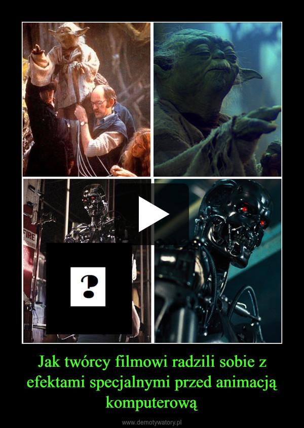 Jak twórcy filmowi radzili sobie z efektami specjalnymi przed animacją komputerową –