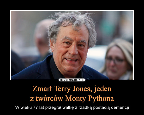 Zmarł Terry Jones, jedenz twórców Monty Pythona – W wieku 77 lat przegrał walkę z rzadką postacią demencji