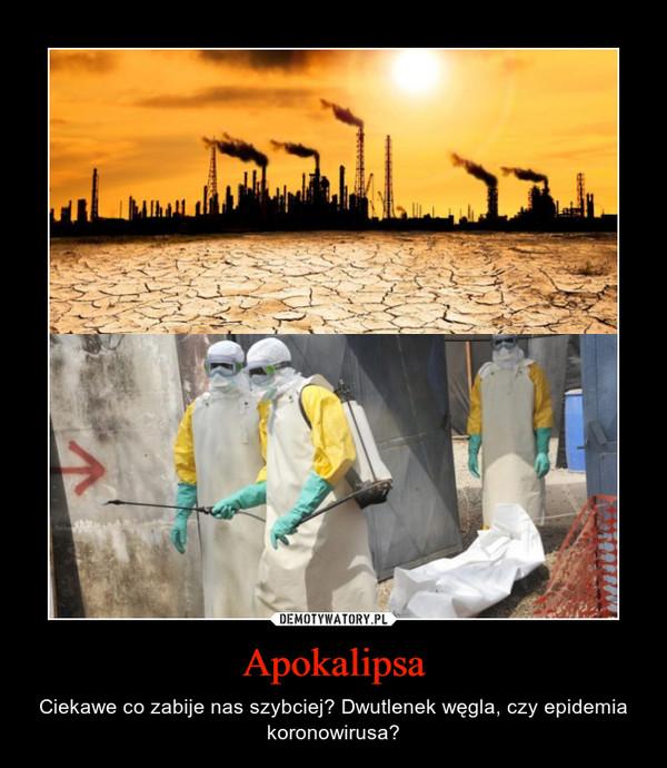 Apokalipsa – Ciekawe co zabije nas szybciej? Dwutlenek węgla, czy epidemia koronowirusa?