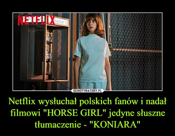 """Netflix wysłuchał polskich fanów i nadał filmowi """"HORSE GIRL"""" jedyne słuszne tłumaczenie - """"KONIARA"""" –"""
