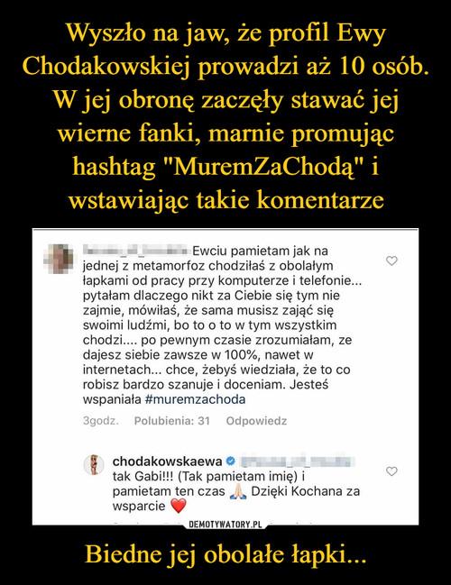 """Wyszło na jaw, że profil Ewy Chodakowskiej prowadzi aż 10 osób. W jej obronę zaczęły stawać jej wierne fanki, marnie promując hashtag """"MuremZaChodą"""" i wstawiając takie komentarze Biedne jej obolałe łapki..."""